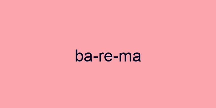 Separação silábica da palavra Barema: Ba-re-ma