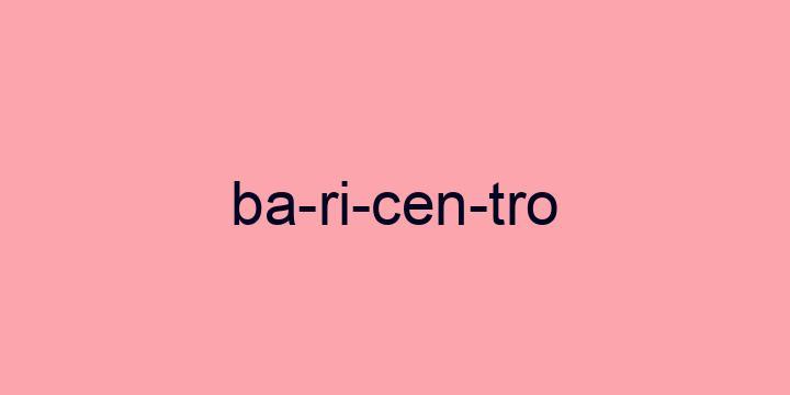 Separação silábica da palavra Baricentro: Ba-ri-cen-tro
