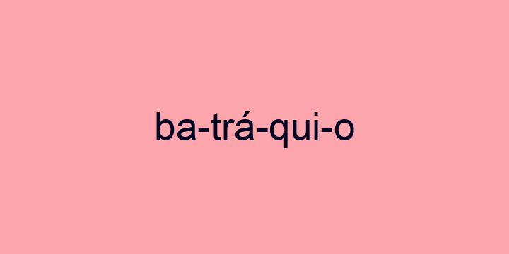 Separação silábica da palavra Batráquio: Ba-trá-qui-o