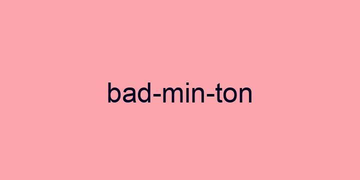 Separação silábica da palavra Badminton: Bad-min-ton