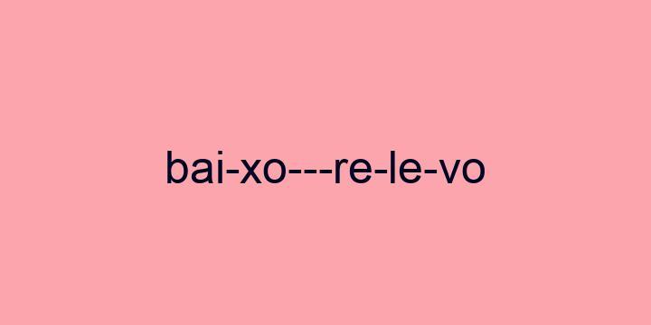 Separação silábica da palavra Baixo-relevo: Bai-xo---re-le-vo