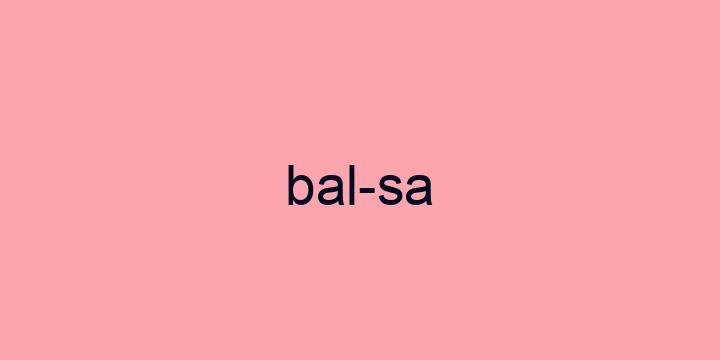Separação silábica da palavra Balsa: Bal-sa