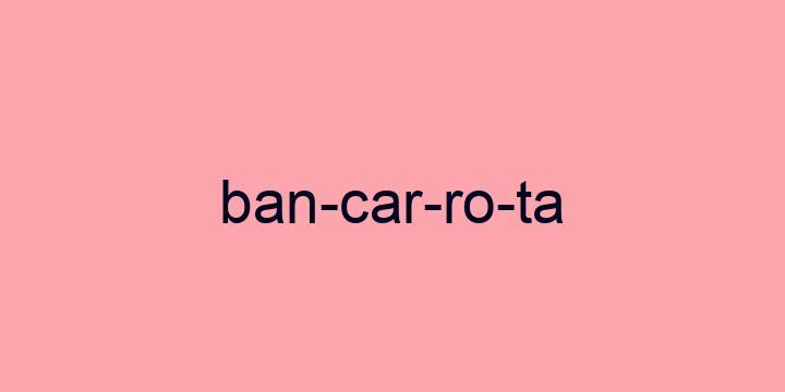 Separação silábica da palavra Bancarrota: Ban-car-ro-ta