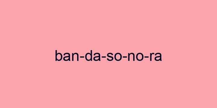 Separação silábica da palavra Banda sonora: Ban-da-so-no-ra