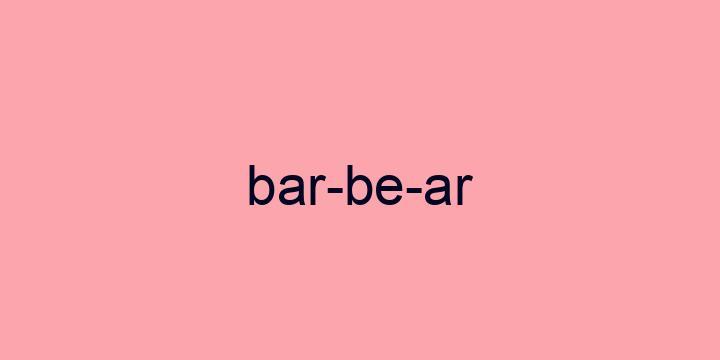 Separação silábica da palavra Barbear: Bar-be-ar