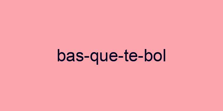 Separação silábica da palavra Basquetebol: Bas-que-te-bol