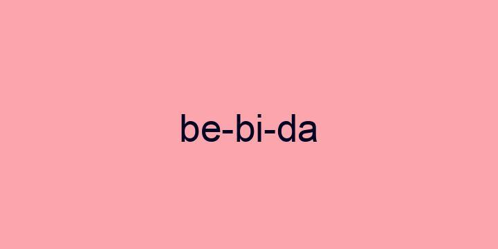 Separação silábica da palavra Bebida: Be-bi-da