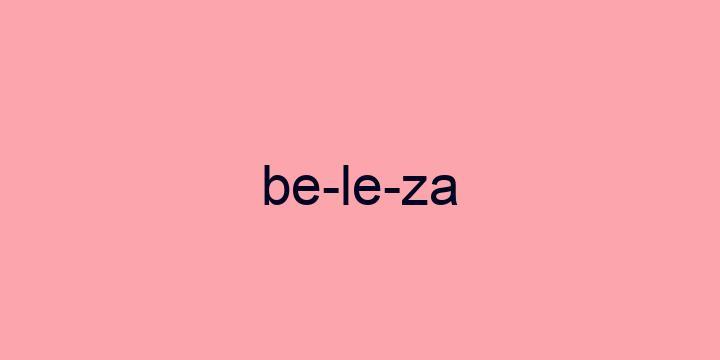 Separação silábica da palavra Beleza: Be-le-za
