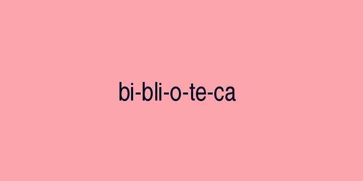 Separação silábica da palavra Biblioteca: Bi-bli-o-te-ca