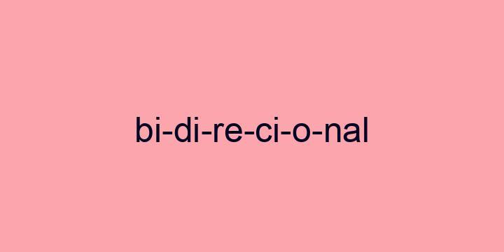 Separação silábica da palavra Bidirecional: Bi-di-re-ci-o-nal