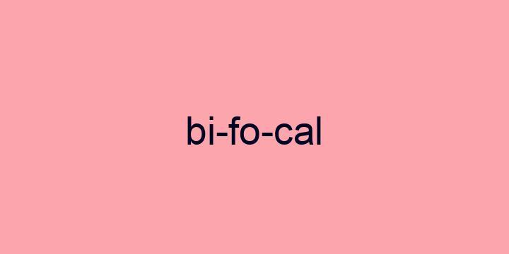 Separação silábica da palavra Bifocal: Bi-fo-cal