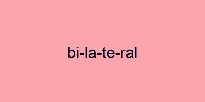 Separação silábica da palavra Bilateral: Bi-la-te-ral