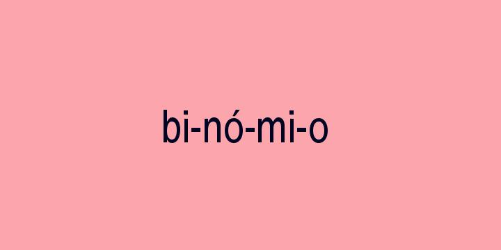 Separação silábica da palavra Binómio: Bi-nó-mi-o