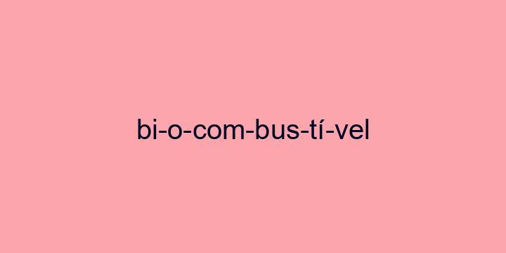 Separação silábica da palavra Biocombustível: Bi-o-com-bus-tí-vel