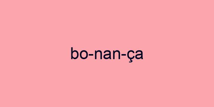 Separação silábica da palavra Bonança: Bo-nan-ça