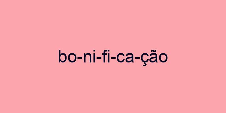 Separação silábica da palavra Bonificação: Bo-ni-fi-ca-ção