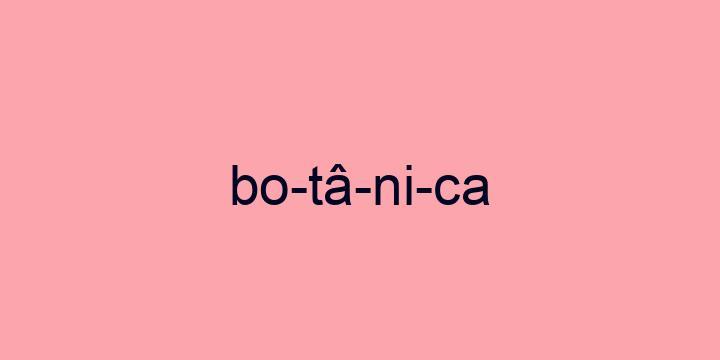 Separação silábica da palavra Botânica: Bo-tâ-ni-ca
