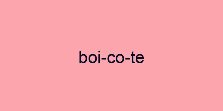 Separação silábica da palavra Boicote: Boi-co-te