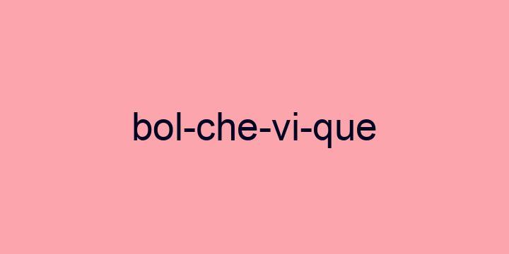 Separação silábica da palavra Bolchevique: Bol-che-vi-que
