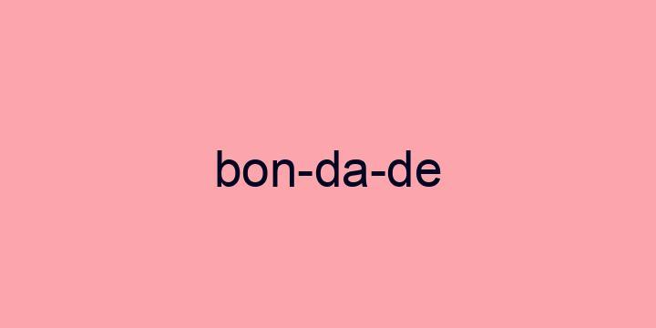 Separação silábica da palavra Bondade: Bon-da-de