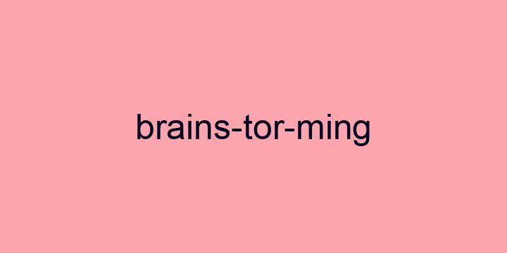 Separação silábica da palavra Brainstorming: Brains-tor-ming