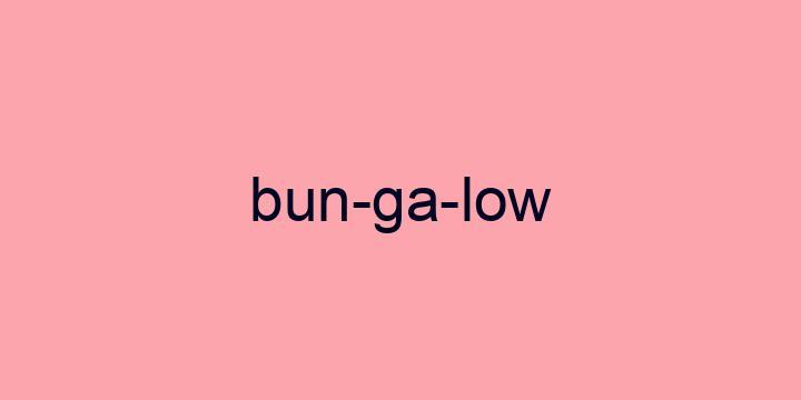 Separação silábica da palavra Bungalow: Bun-ga-low