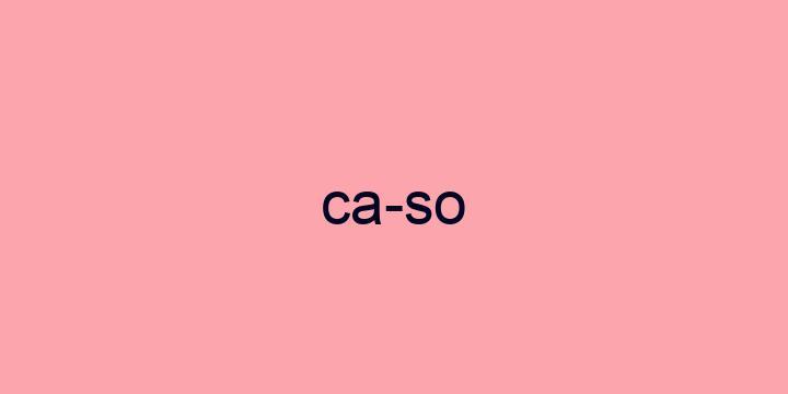 Separação silábica da palavra Caso: Ca-so