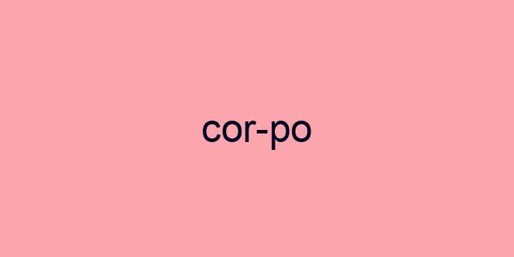Separação silábica da palavra Corpo: Cor-po