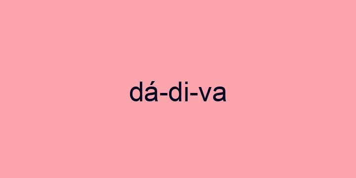 Separação silábica da palavra Dádiva: Dá-di-va
