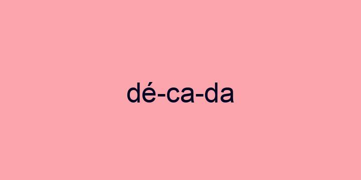 Separação silábica da palavra Década: Dé-ca-da