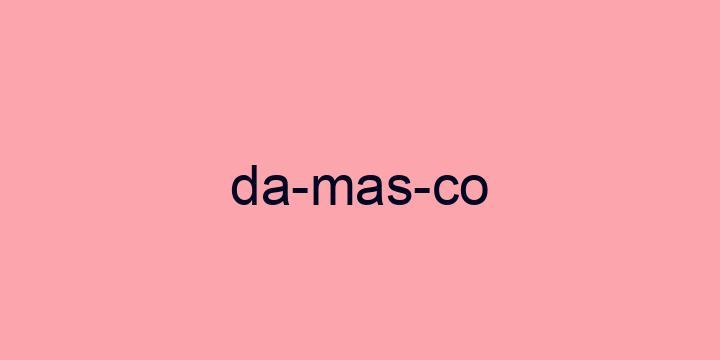 Separação silábica da palavra Damasco: Da-mas-co