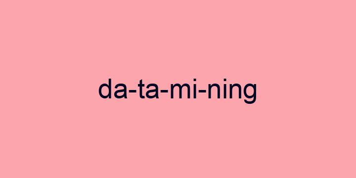 Separação silábica da palavra Data mining: Da-ta-mi-ning