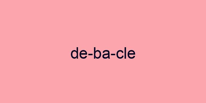 Separação silábica da palavra Debacle: De-ba-cle