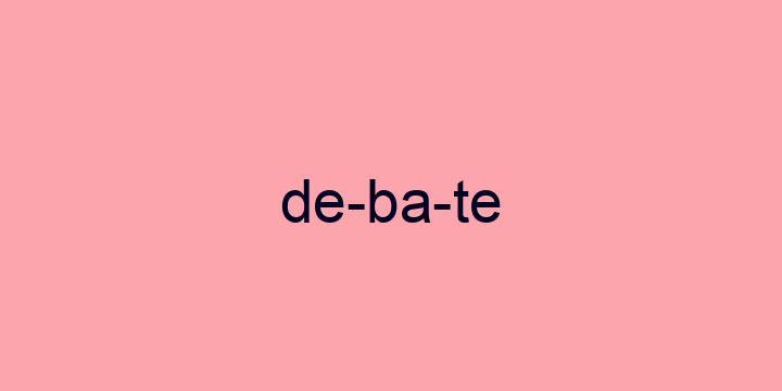 Separação silábica da palavra Debate: De-ba-te