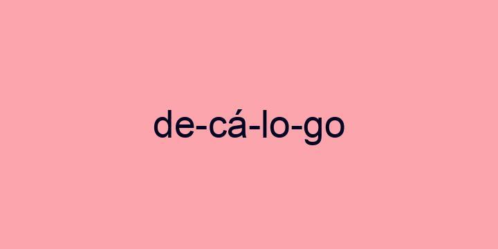 Separação silábica da palavra Decálogo: De-cá-lo-go