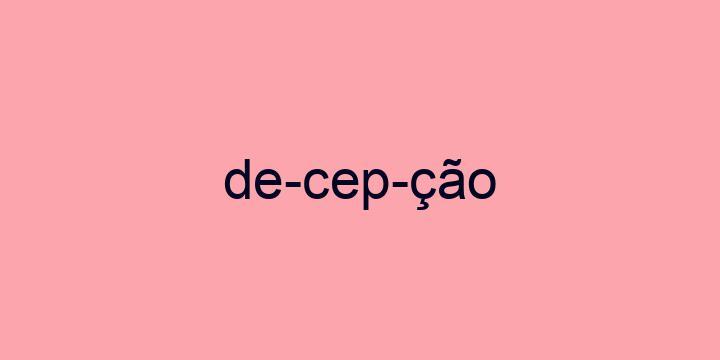 Separação silábica da palavra Decepção: De-cep-ção