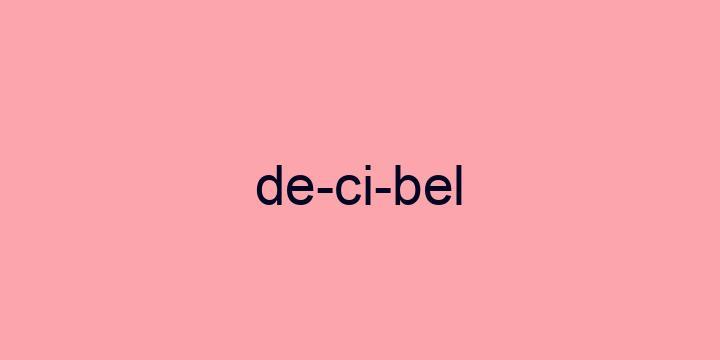 Separação silábica da palavra Decibel: De-ci-bel