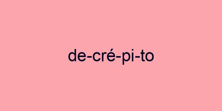 Separação silábica da palavra Decrépito: De-cré-pi-to