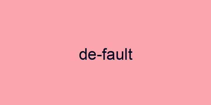 Separação silábica da palavra Default: De-fault