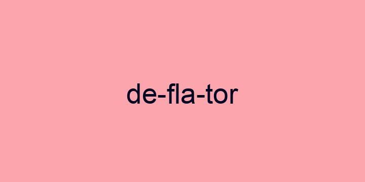 Separação silábica da palavra Deflator: De-fla-tor