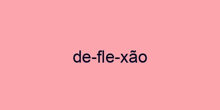 Separação silábica da palavra Deflexão: De-fle-xão