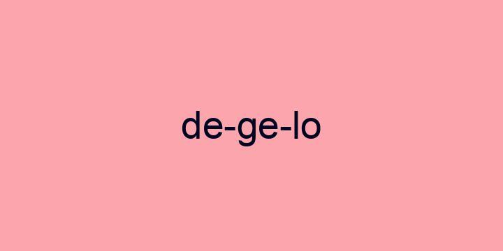 Separação silábica da palavra Degelo: De-ge-lo