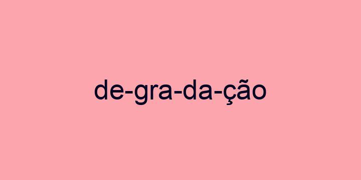 Separação silábica da palavra Degradação: De-gra-da-ção