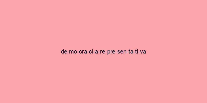 Separação silábica da palavra Democracia representativa: De-mo-cra-ci-a-re-pre-sen-ta-ti-va
