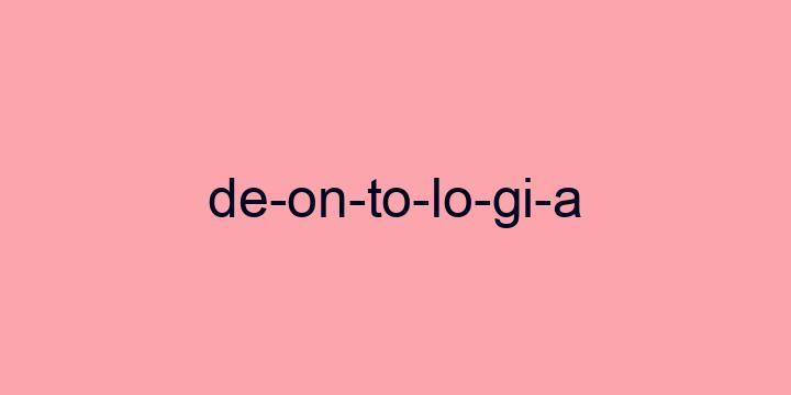 Separação silábica da palavra Deontologia: De-on-to-lo-gi-a
