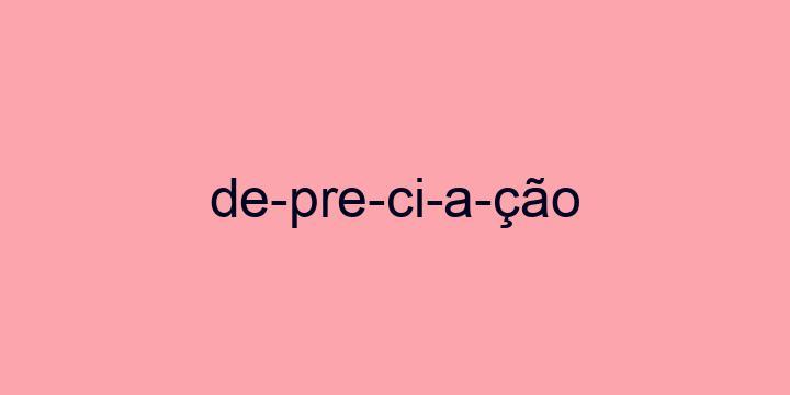 Separação silábica da palavra Depreciação: De-pre-ci-a-ção