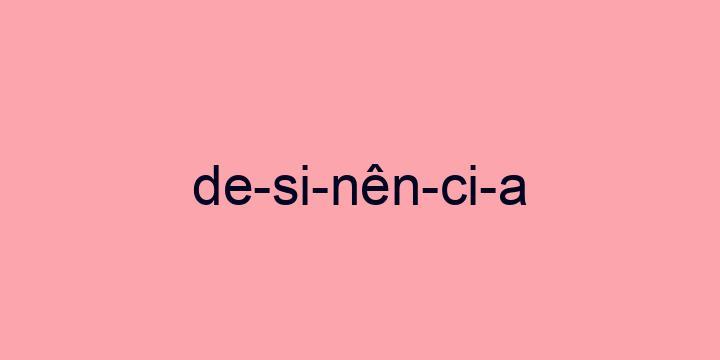 Separação silábica da palavra Desinência: De-si-nên-ci-a