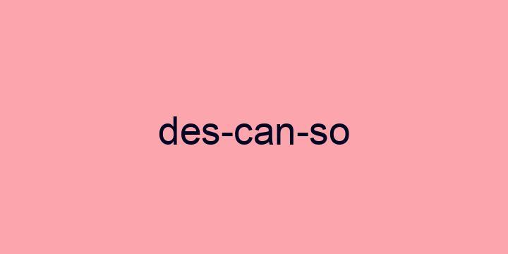 Separação silábica da palavra Descanso: Des-can-so