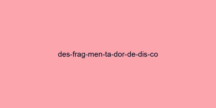 Separação silábica da palavra Desfragmentador de disco: Des-frag-men-ta-dor-de-dis-co