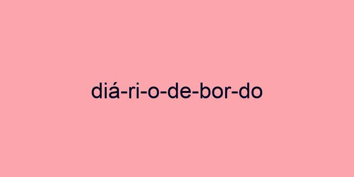 Separação silábica da palavra Diário de bordo: Diá-ri-o-de-bor-do